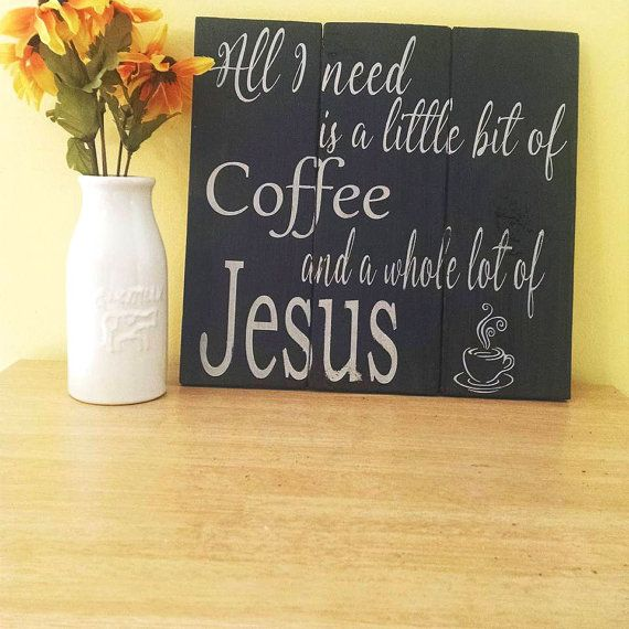 All I Need is a Little Bit of Coffee and a Whole Lot of Jesus ...