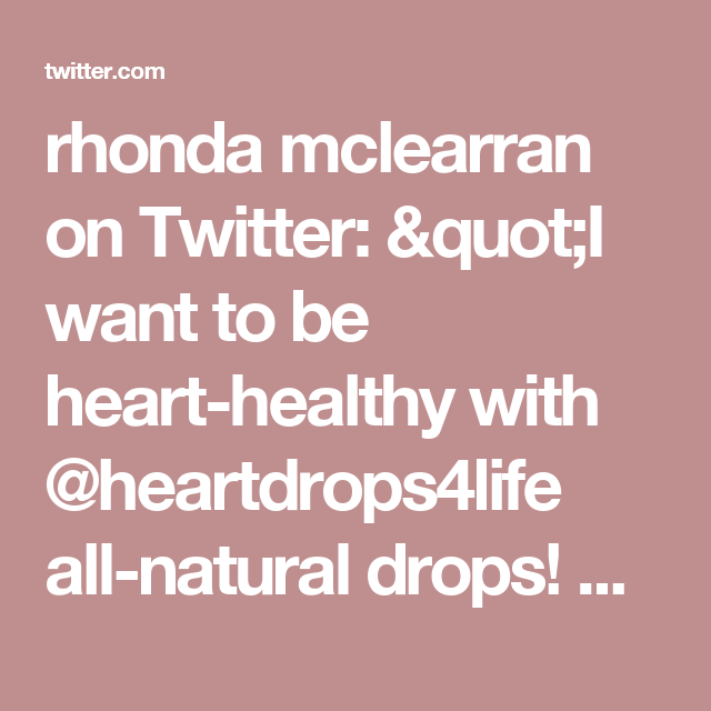 "rhonda mclearran on Twitter: ""I want to be heart-healthy with @heartdrops4life all-natural drops! Get yours FREE with @socialnature to #trynatural https://t.co/tlUubh4BMU"""