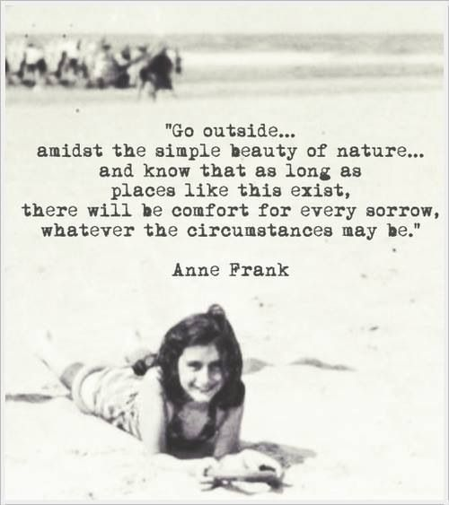 Anne Frank Quote On Healing Sorrows Through Nature Nature Quotes Anne Frank Quotes Anne Frank