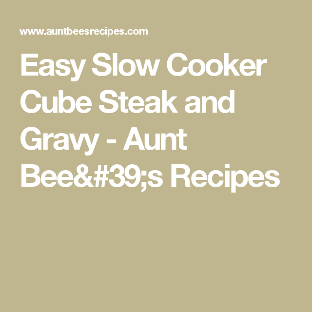 Easy Slow Cooker Cube Steak and Gravy - Aunt Bee's Recipes