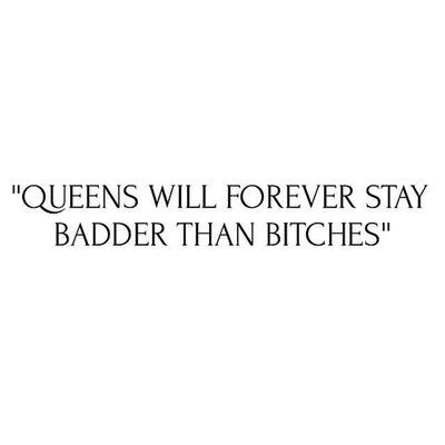 Quotes About Bitches Queens Will Forever Stay Badder Than Bitches Damn Right  Pinterest