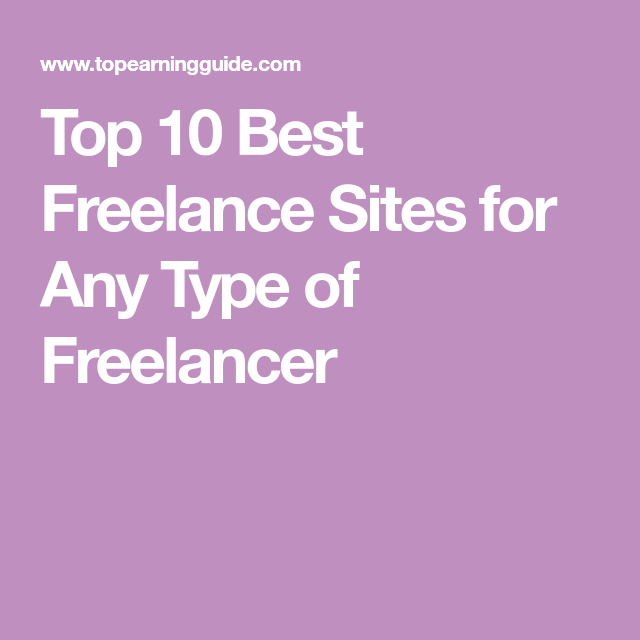 Top 10 Best Freelance Sites For Any Type Of Freelancer In 2020 Freelance Sites Freelancer Website Freelancing Jobs