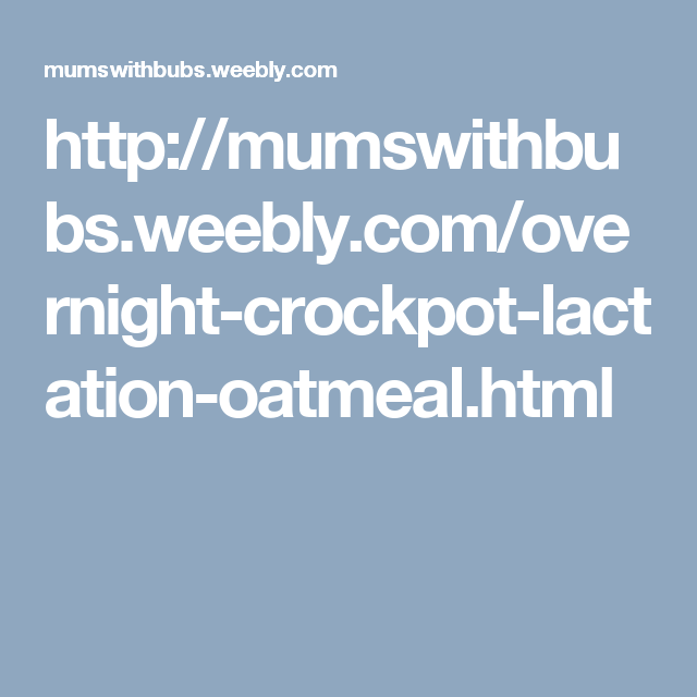 http://mumswithbubs.weebly.com/overnight-crockpot-lactation-oatmeal.html