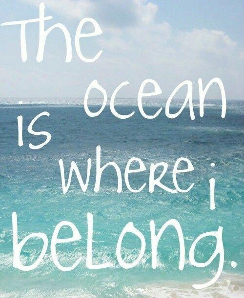 The ocean is where I belong.