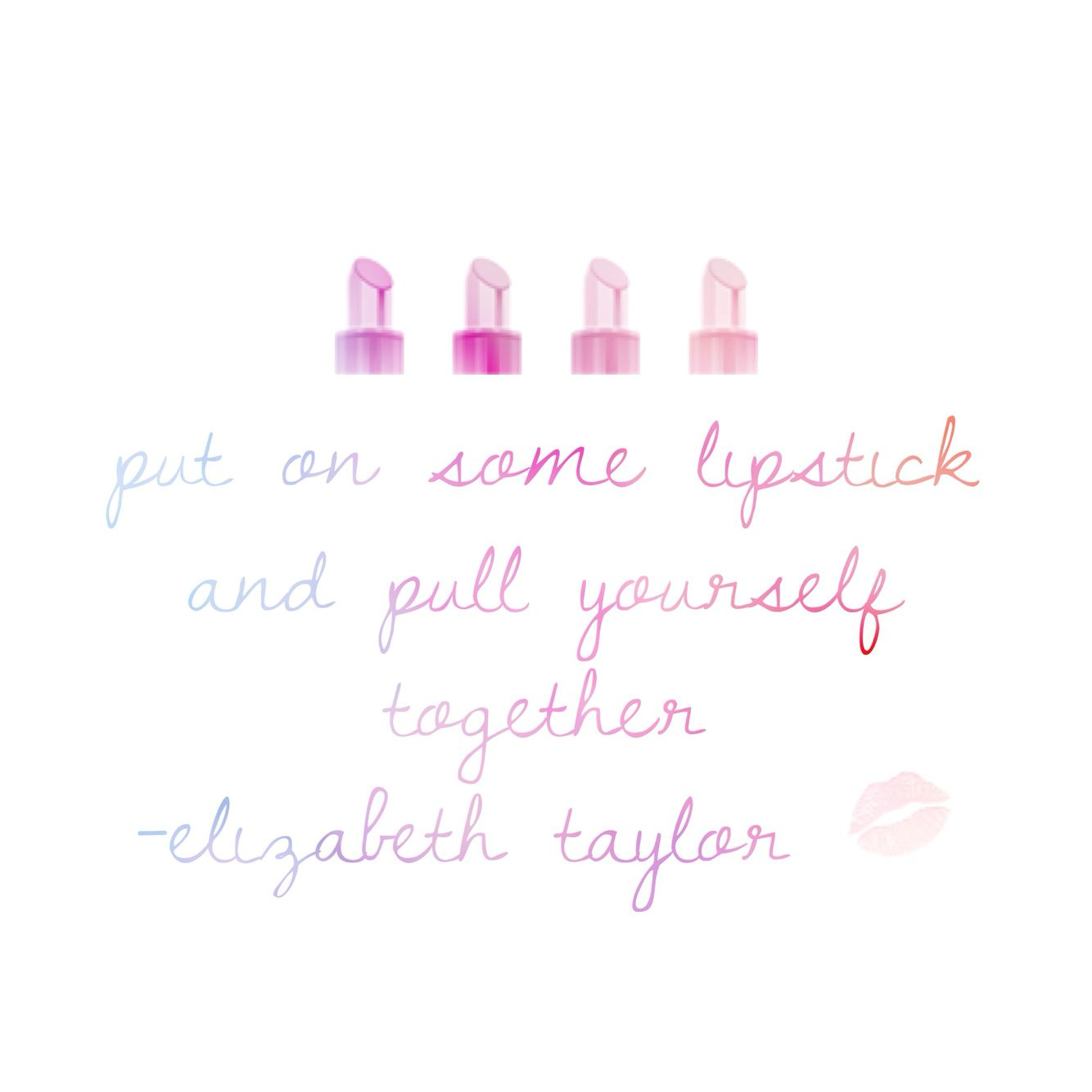 Put on some lipstick and pull yourself together
