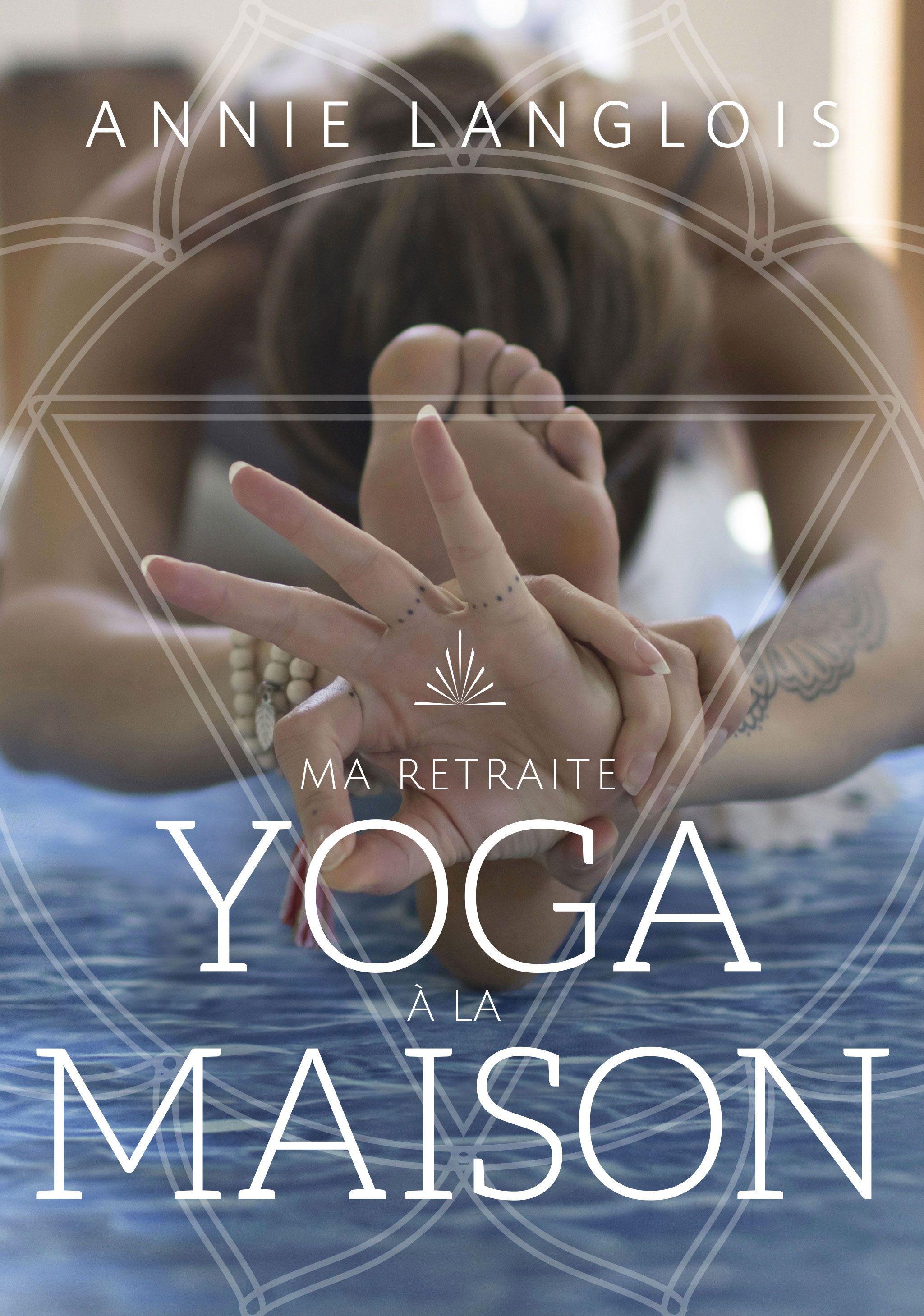 Les trucs d'Annie Langlois pour se créer une retraite yoga dans le confort de chez soi, afin de se retrouver et faire le point.