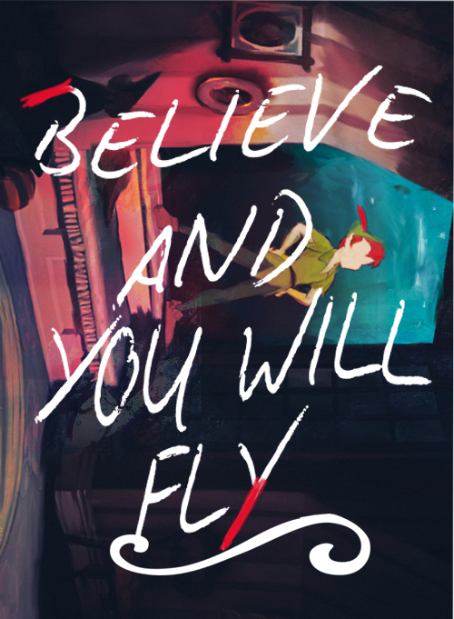 Believe And You Will Fly Peter Pan Pinterest Peter Pans