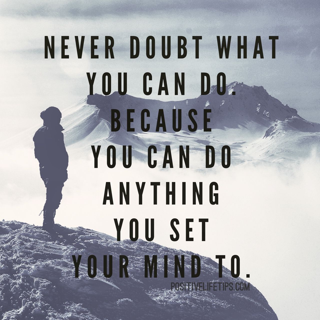 Never Doubt What You Can Do Because You Can Do Anything You Set