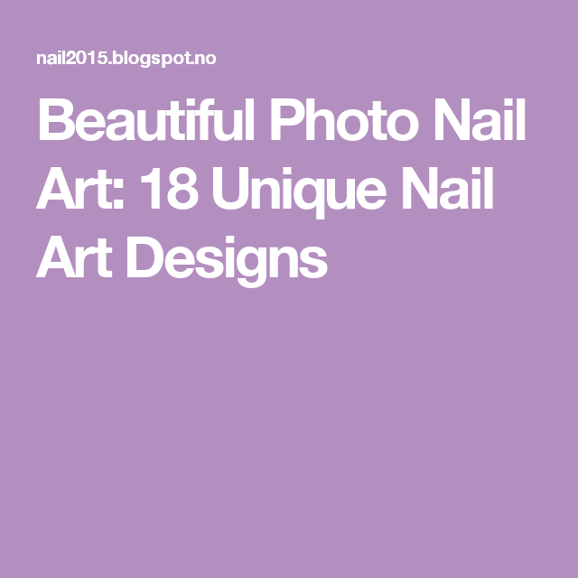Beautiful Photo Nail Art: 18 Unique Nail Art Designs