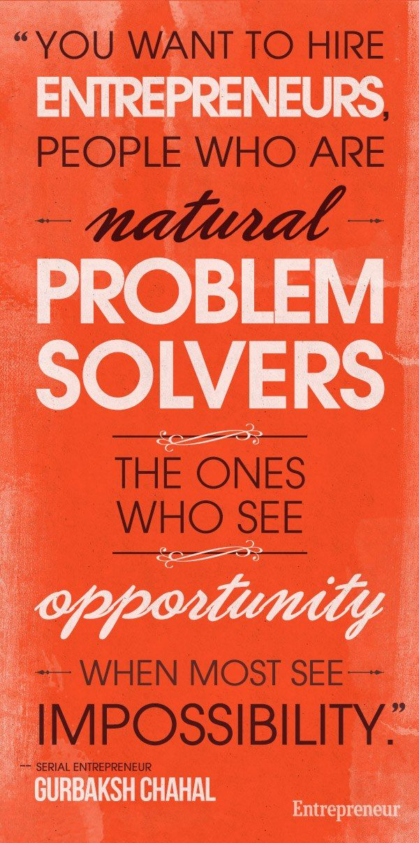 """You want to hire entrepreneurs, people who are natural problem solvers -- the ones who see opportunity when most see impossibility."" http://entm.ag/RQiP2J"