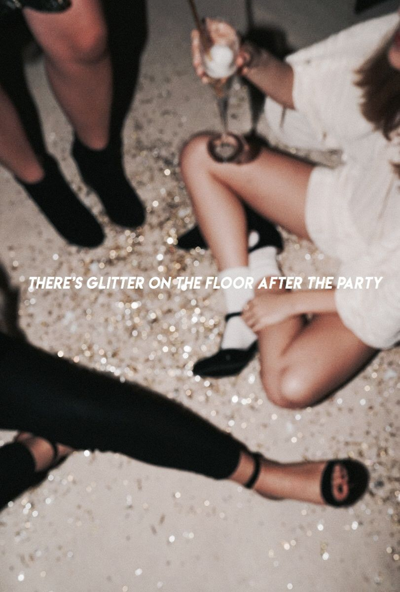 There S Glitter On The Floor After The Party Girls Carring