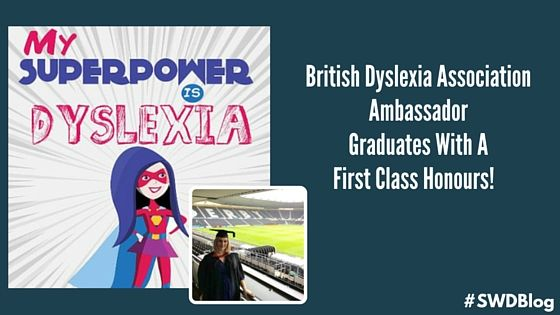 Studying With Dyslexia British Dyslexia Association Ambassador - first class honours