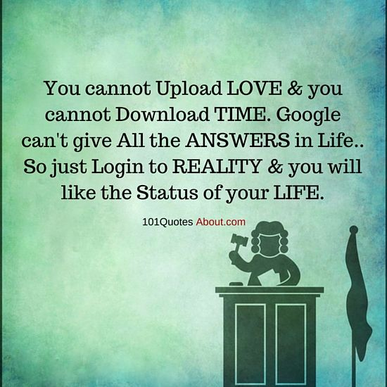 101 Quotes About Everything Login To Reality And You Will Like The Status Of Your Life Life Quote Life Quotes Real Life Quotes Put Your Phone Down