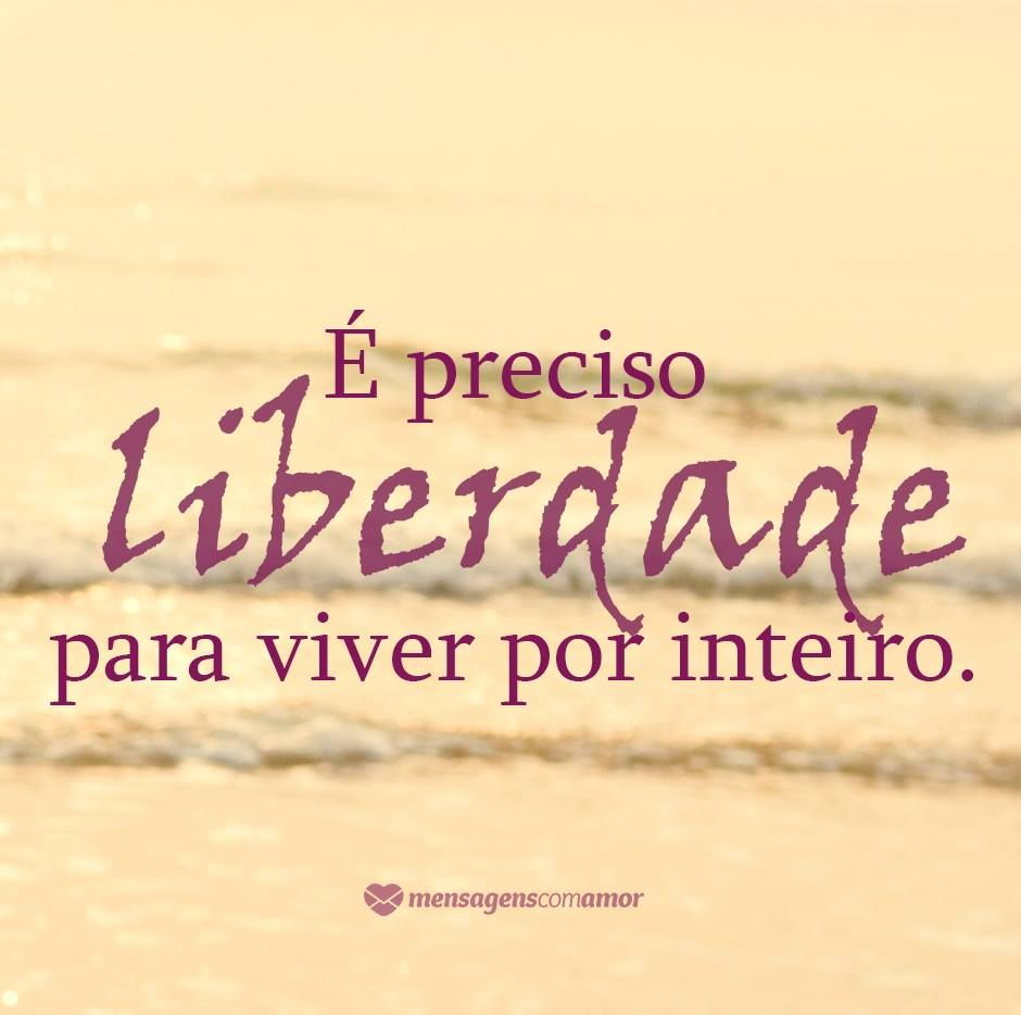 Liberdade Preciosa Vida Frases Frases Inspiradoras E Textos