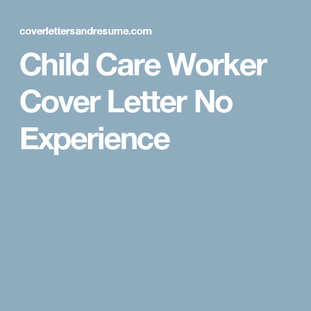 Child Care Worker Cover Letter No Experience | Job hunting | Job ...