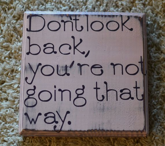 Don T Look Back You Re Not Going That Way: Custom Wood Sign Don't Look Back You're Not Going By