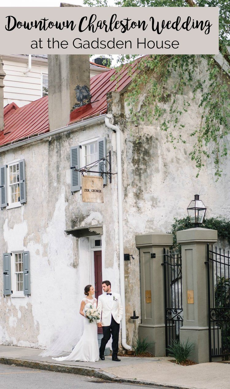 Leslie Drew Downtown Charleston Wedding At The Gadsden House Southern Wedding Inspiration Little White Chapel Myrtle Beach Wedding