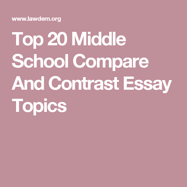 Top 20 Middle School Compare And Contrast Essay Topics Essay Topics Compare And Contrast Essay