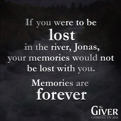 The Giver Book Quotes This Is A Very Sweet And Deep Quotememories Are Forevermake Sure .
