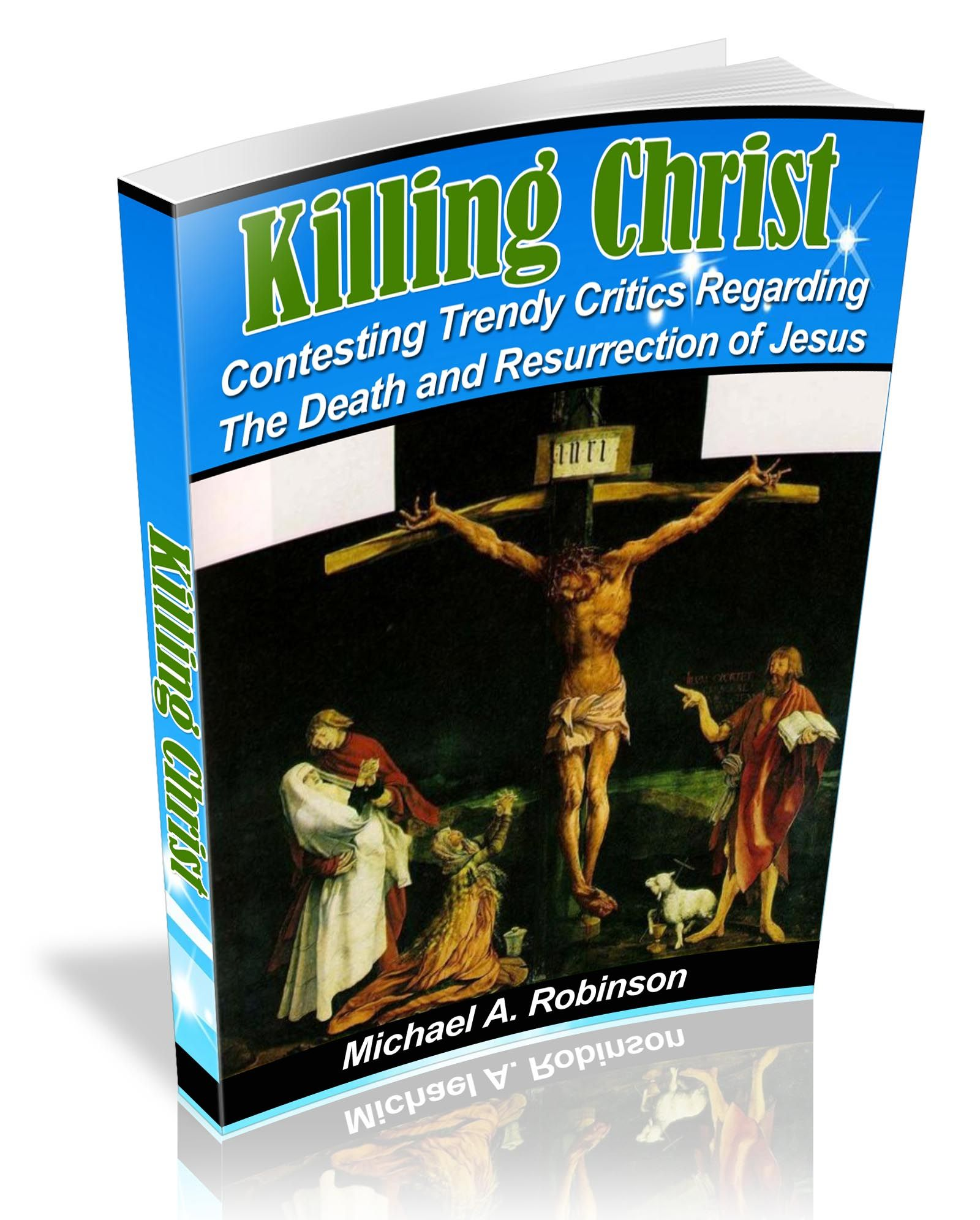 """Lots of critics and skeptics attacking the truth about Christ (Reza Aslan, Bart Erhman, Dawkins, etc.) and some watering down the truth (Bill O' Reilly, etc.) See the book response to critics """"Killing Christ: Contesting Trendy Critics Regarding The Death & Resurrection of Jesus"""""""