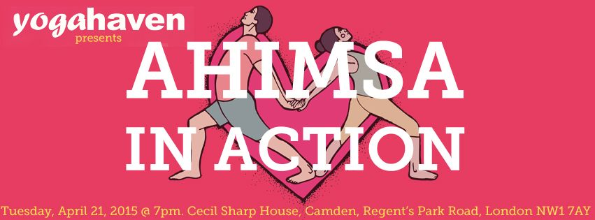 Yogahaven Presents Ahimsa In Action Http Www Yogahaven Co Uk London News Announcing Ahimsa In Action Ahimsa London Regents Park