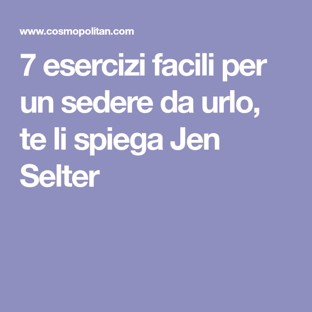 7 esercizi facili per un sedere da urlo, te li spiega Jen Selter