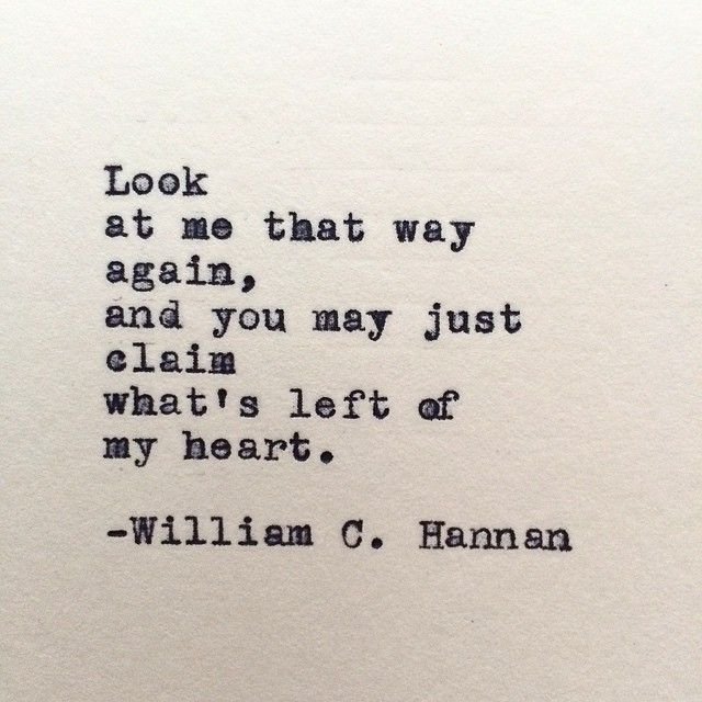 """And You May Just Claim What's Left Of My Heart"""" -William C"""