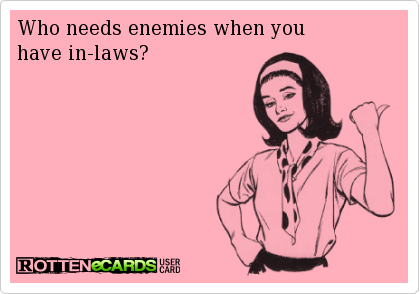 Who Needs Enemies When Youhave In Laws Funny Quotes Negativity Quotes Quotes