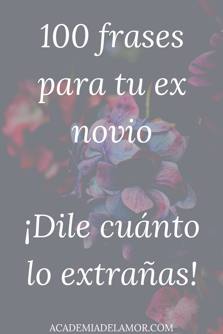 100 Frases Para Tu Ex Novio Dile Cuánto Lo Extrañas 2019