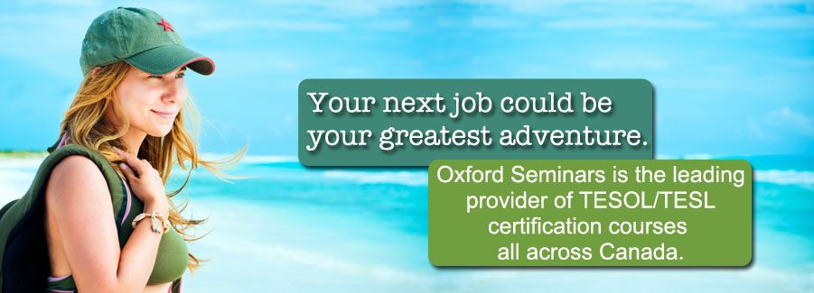 oxford seminars is the leading provider of tesoltesltefl certification courses across canada begin your exciting adventure teaching english abroad