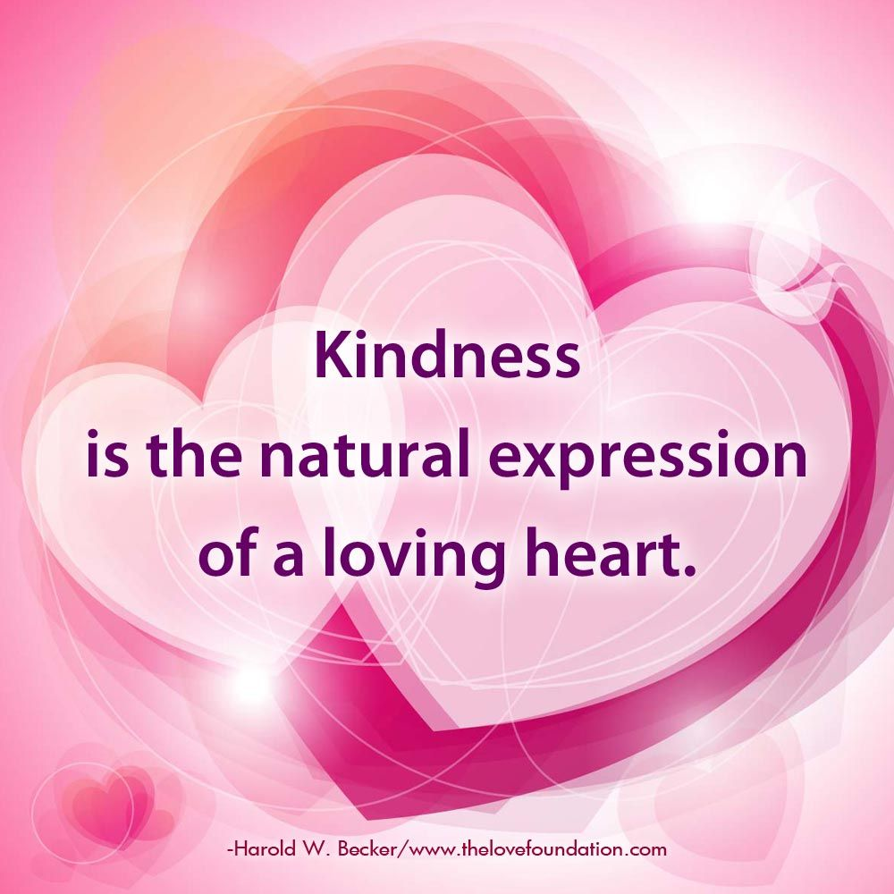 Kindness Is The Natural Expression Of A Loving Heart Harold W Becker Unconditionallove Love Heart One Line Quotes Kindness