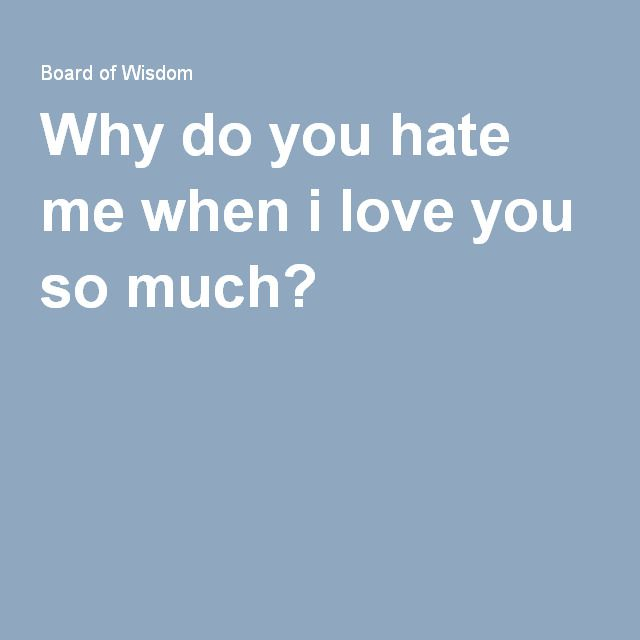 Best Ever Why Do You Hate Me Quotes Paulcong