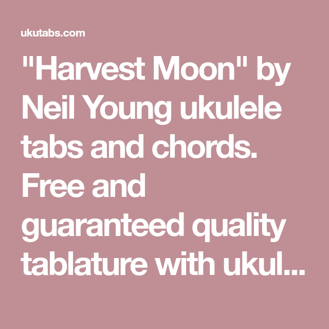 Harvest Moon By Neil Young Ukulele Tabs And Chords Free And