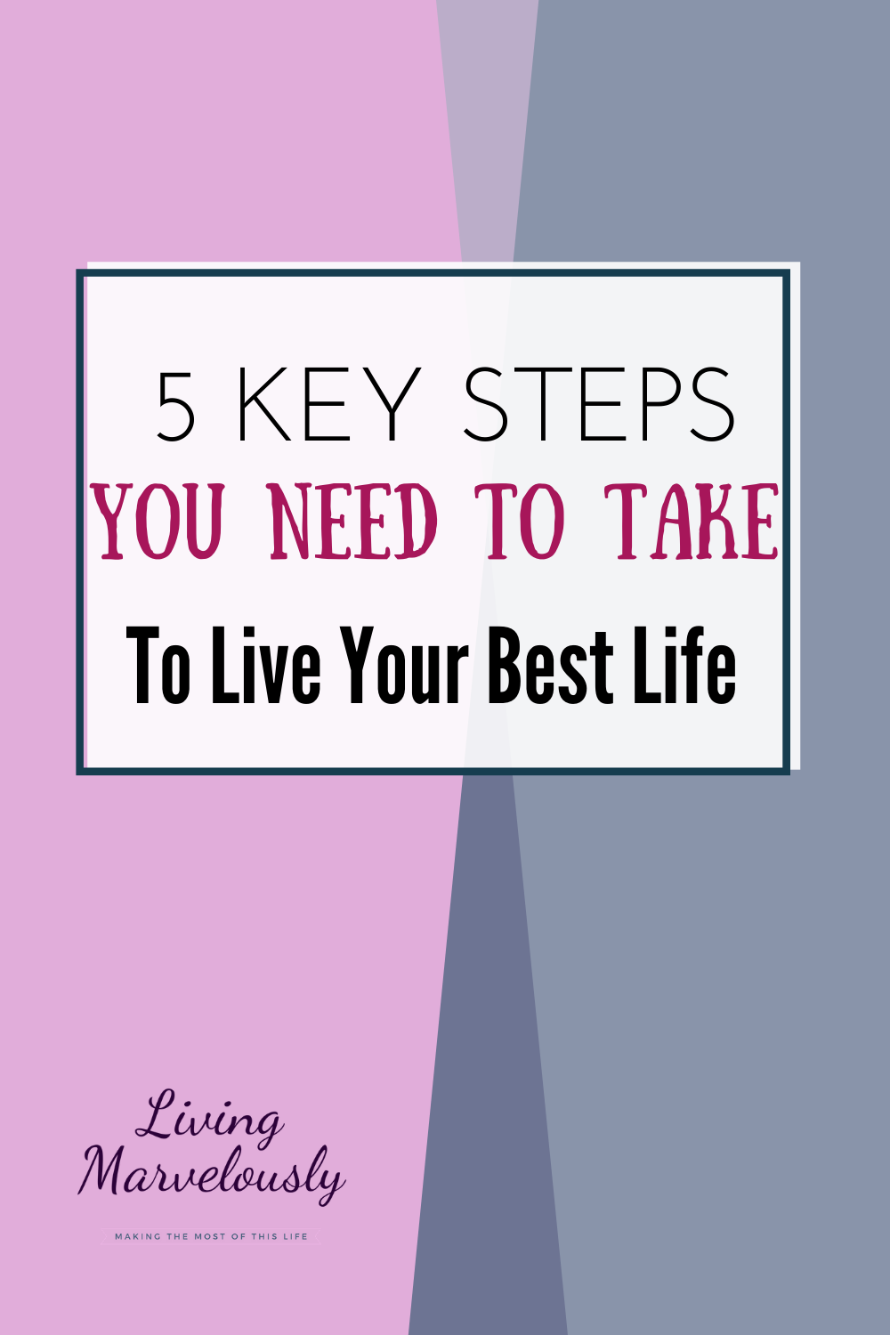 5 Key Steps You Need To Take To Live Your Best Life In 2020 Live For Yourself How To Better Yourself Self Improvement Tips