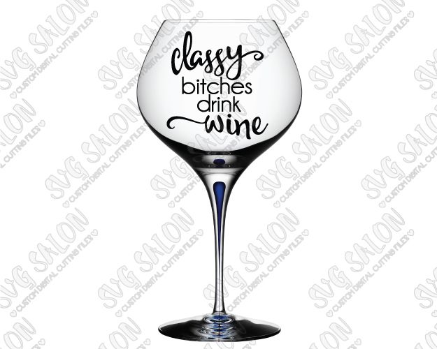Classy Bitches Drink Wine Custom DIY Vinyl Sign Glass Decal - Custom vinyl decals for wine glasses