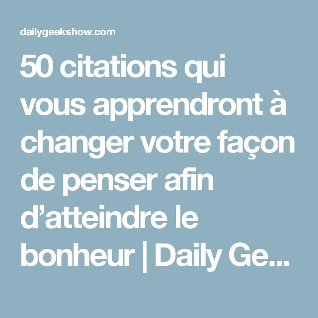 50 citations qui vous apprendront à changer votre façon de penser afin d'atteindre le bonheur | Daily Geek Show