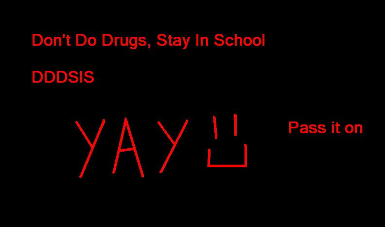 Don't Do Drugs Stay In School by doggiemoo on DeviantArt