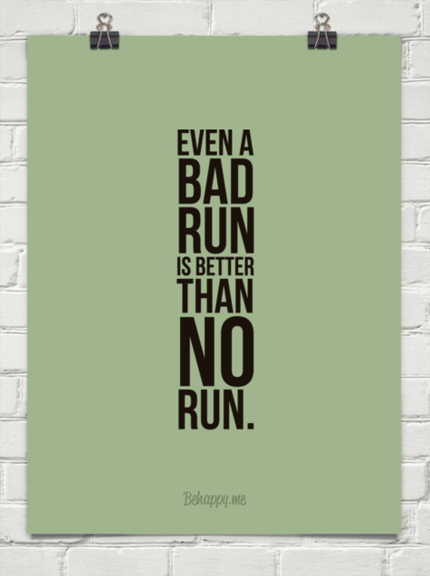 Even A Bad Run Is Better Than No Run 19662 Behappy Me