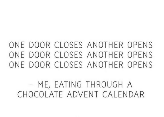 Funny Christmas Advent Calendar Chocolate What Diet Tumblr One Door Closes Another Opens Quotes Calendar Quotes Chocolate Advent Calendar Weekday Quotes