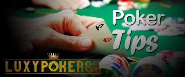 Luxypoker99 ingin memberikan beberapa tips menang dalam melakukan permainan poker online indonesia di situs judi poker online terpercaya deposit 10rb.