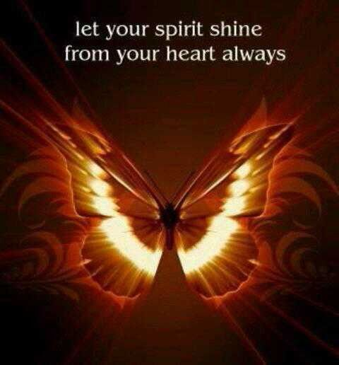 Let your spirit shine from your heart. Always.