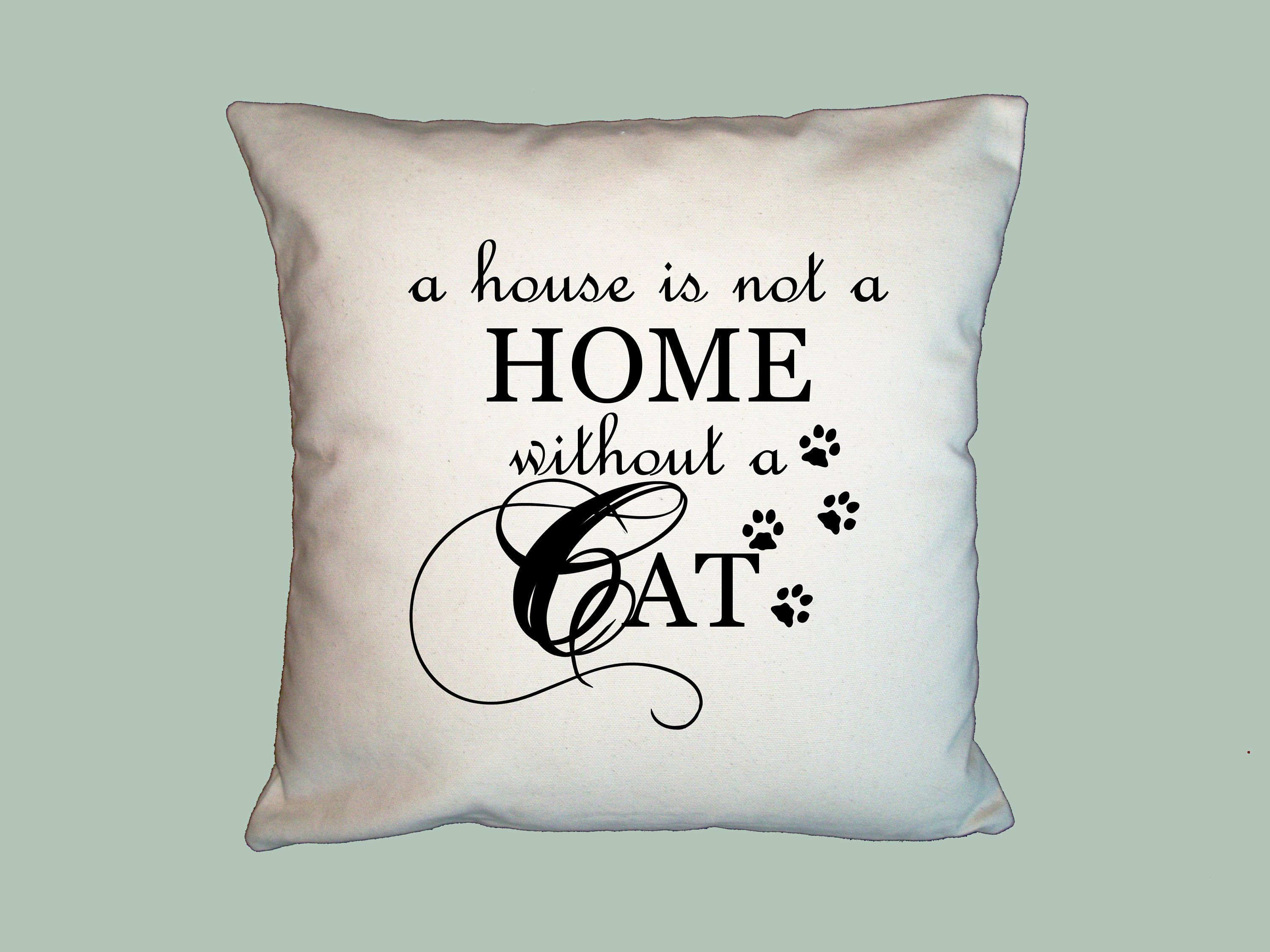 A House Is Not A Home Without A Cat Pillow Cover Choice Of