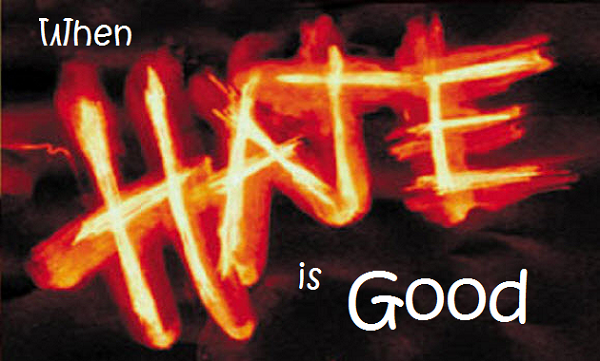 Since the opposite of Love is Hate, is hate ever a good thing? http://jesus4evers.com/2015/08/08/hate/