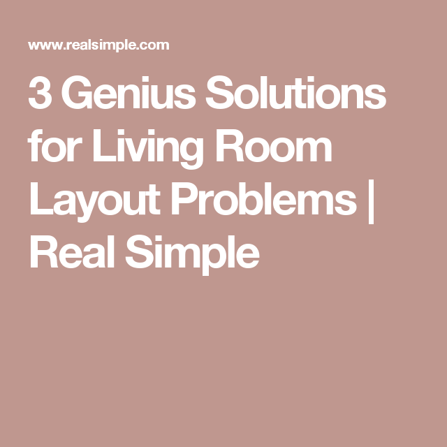 3 Genius Solutions for Living Room Layout Problems | Real simple ...