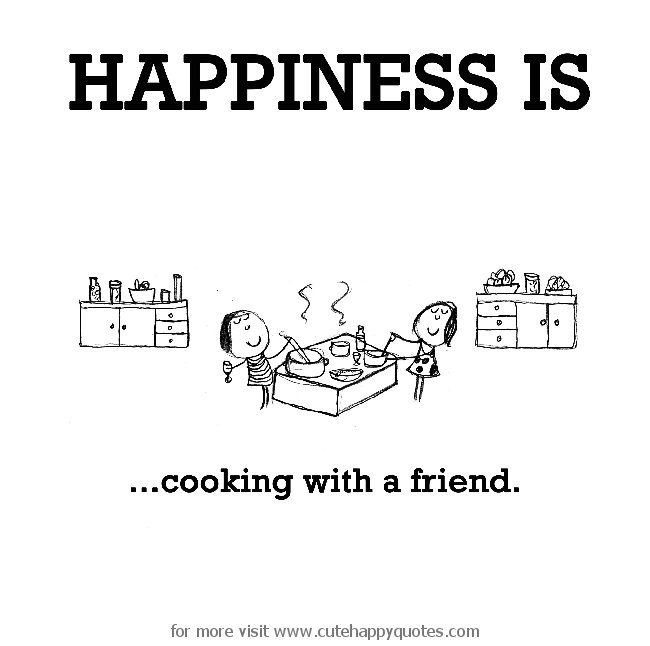 heiditmarr Happiness is, cooking with a friend.   Cute Happy