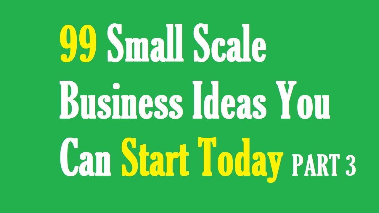 99 Small Scale Business Ideas You Can Start Today PART 3 | Business