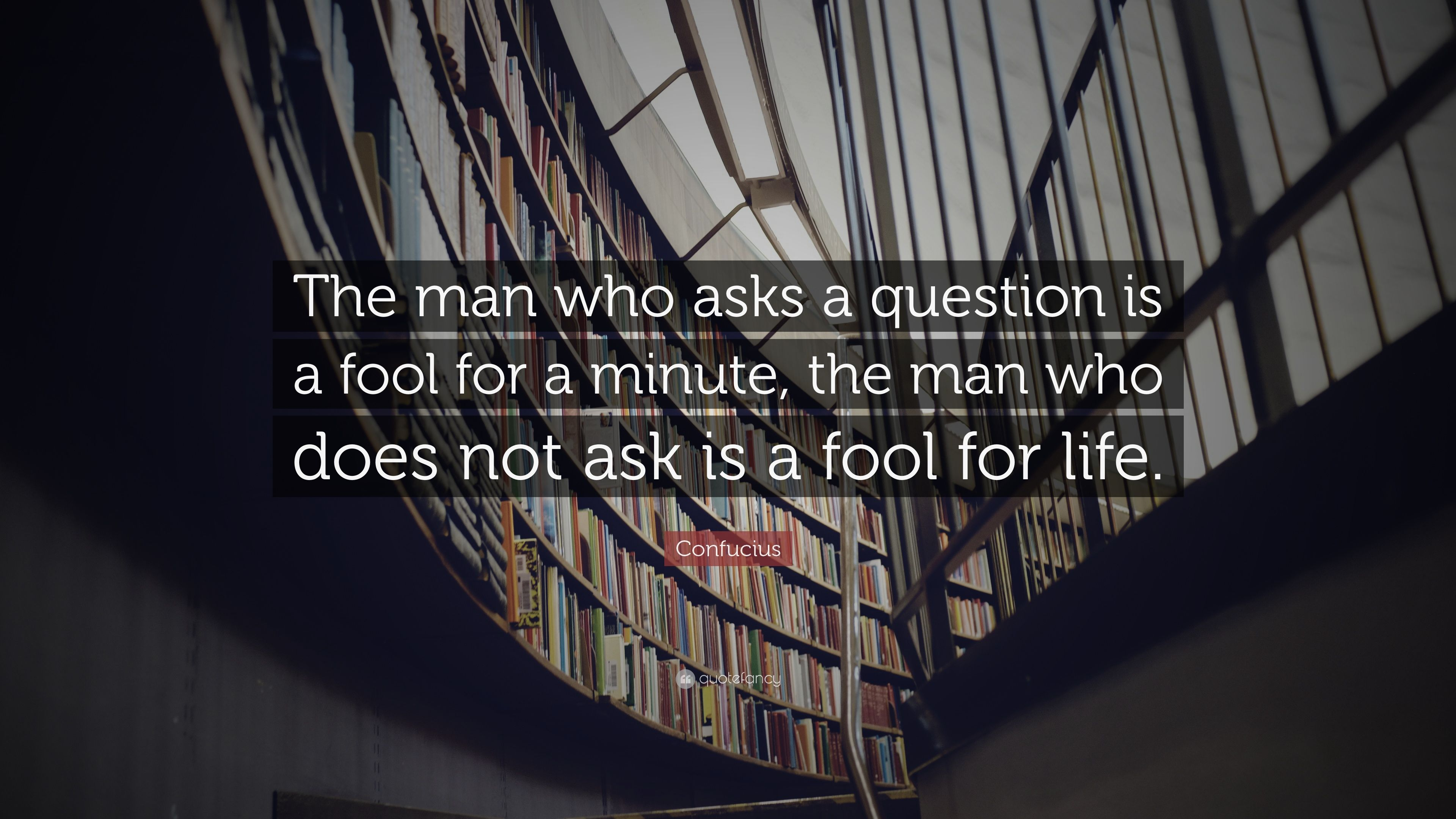 57135-Confucius-Quote-The-man-who-asks-a-question-is-a-fool-for-a-minute.jpg (3840×2160)