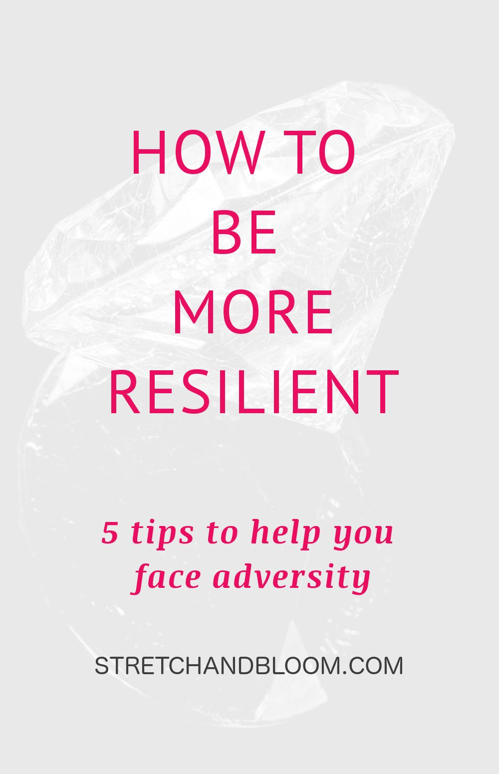 How to be more resilient in the face of adversity - STRETCH + BLOOM #personalgrowth