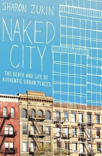 Naked City The Death and Life of Authentic Urban Places Book