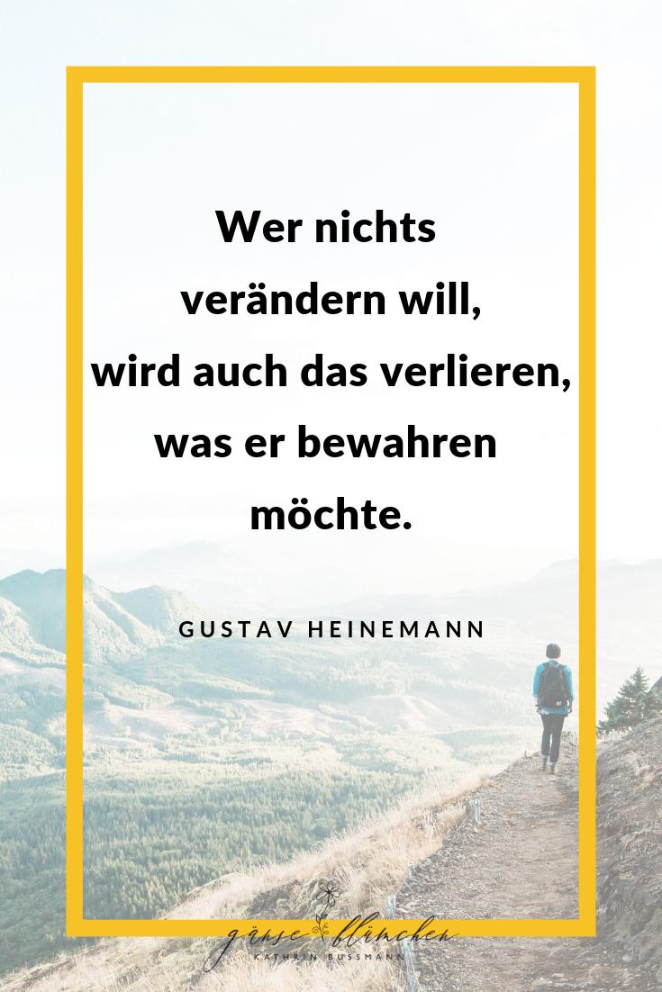 Wer Nichts Verandern Will Wird Auch Das Verlieren Was Er Bewahren Mochte Gustav Heinemannspruche Zitate Und W Zitate Spruche Zitate Lebensweisheiten Zitate